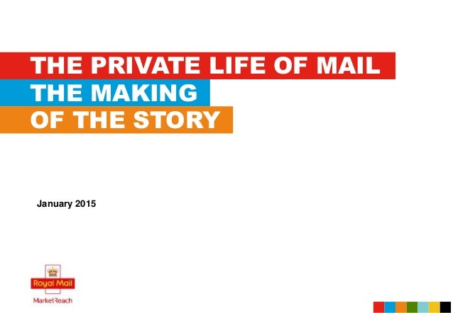 THE PRIVATE LIFE OF MAIL January 2015 THE MAKING OF THE STORY