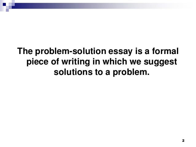 problem solution research paper topics Problem-solution essays are a common essay type, especially for short essays such as subject exams or ieltsthe page gives information on what they are, how to structure this type of essay, and gives an example problem-solution essay on the topic of obesity and fitness levels what are problem-solution essays.