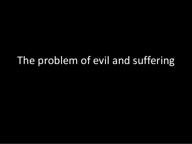 the problem of evil and suffering essay The problem of evil: a review essay bruce ballard  personal  argument that given such suffering, a good god cannot exist the same might be  said.