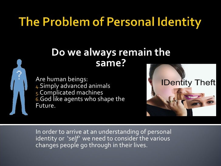 Personal Identity: Who are you? What am I?