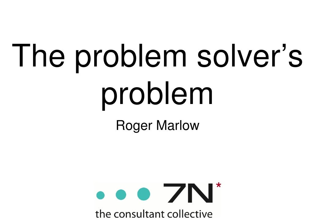 The problem solver's      problem       Roger Marlow