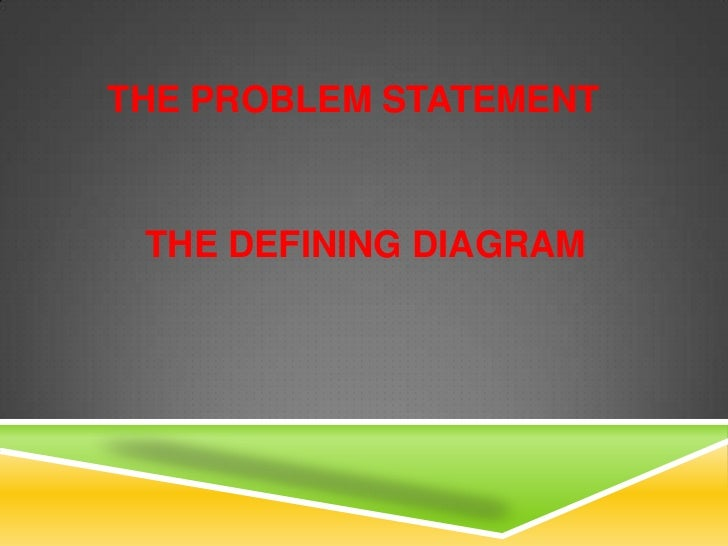 The Problem Statement <br />The Defining Diagram <br />