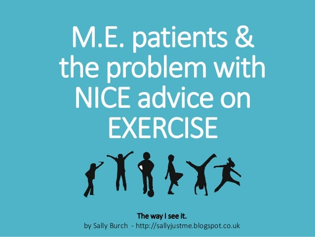 M.E. patients & the problem with NICE advice on EXERCISE The way I see it. by Sally Burch - http://sallyjustme.blogspot.co...