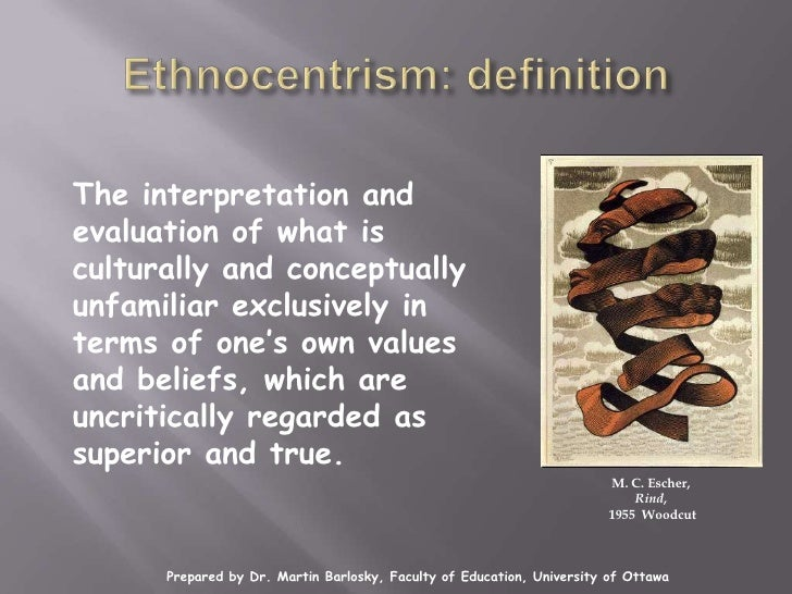 an overview on ethnocentrism The myopic ethnocentrism of the powerful has a long history of creating many social, economic and political problems the most serious case of my way or the highway ethnocentrism may well be the iraq war using fudged intelligence, the united states attacked iraq to eliminate a cache non-existent.