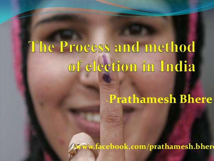 The Process and method of election in India<br />-PrathameshBhere<br />-www.facebook.com/prathamesh.bhere<br />