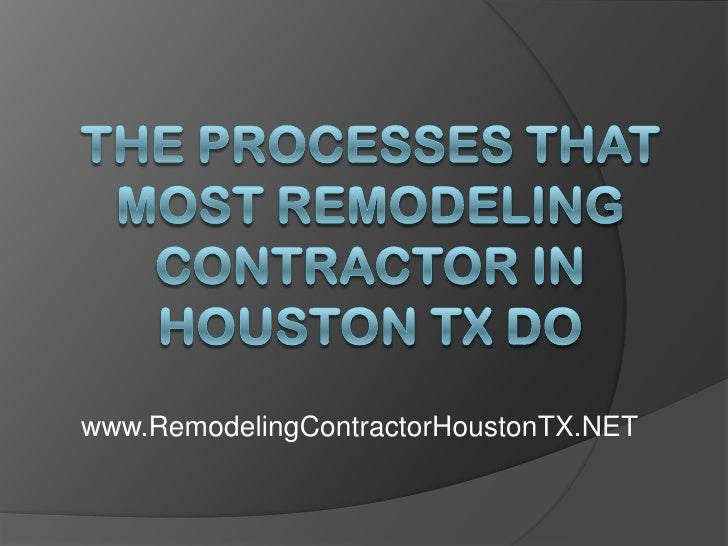 The Processes That Most Remodeling Contractor in Houston TX Do<br />www.RemodelingContractorHoustonTX.NET<br />