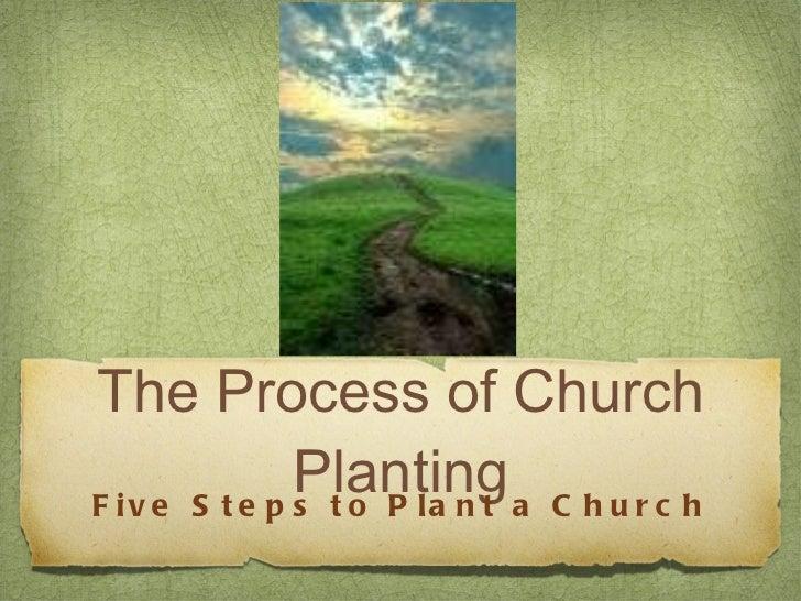 The Process of Church Planting <ul><li>Five Steps to Plant a Church </li></ul>