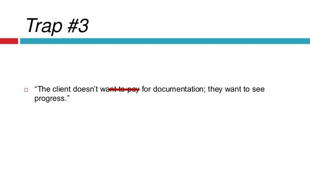 """Trap #3  """"The client doesn't want to pay for documentation; they want to see progress."""""""