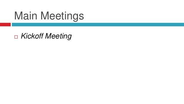 Main Meetings  Kickoff Meeting  Daily Team Status Meeting
