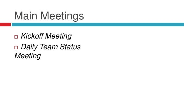 Main Meetings  Kickoff Meeting  Daily Team Status Meeting Weekly Client Status Meeting