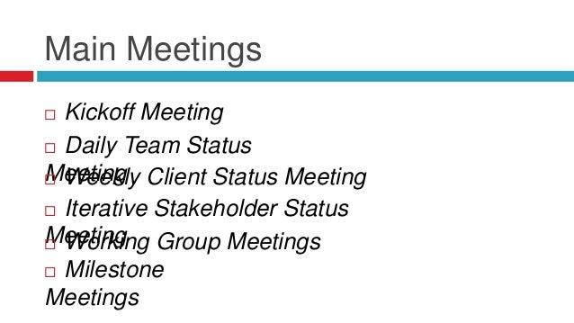 Rules of Thumb for your meetings  Your team can't get anything done in meetings  Keep your meetings short & to the point...