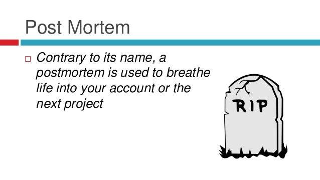 Post Mortem Questionair  Planning  Resources  Project Management/Scheduling  Development/Design/Specifications  Test