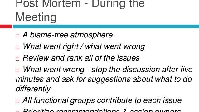 Post Mortem - After the Meeting  Document the recommendations  Send notes to all attendees and interested parties  Use ...