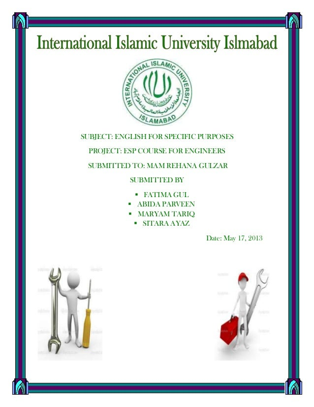 SUBJECT: ENGLISH FOR SPECIFIC PURPOSESPROJECT: ESP COURSE FOR ENGINEERSSUBMITTED TO: MAM REHANA GULZARSUBMITTED BY FATIMA...
