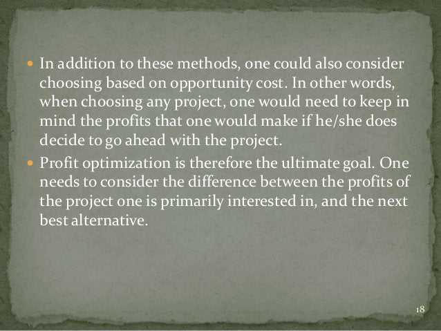  In addition to these methods, one could also consider  choosing based on opportunity cost. In other words,  when choosin...