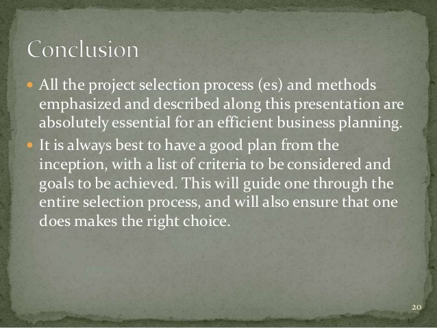  All the project selection process (es) and methods  emphasized and described along this presentation are  absolutely ess...