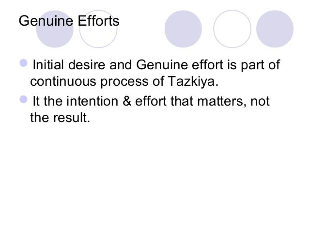 Genuine Efforts Initial desire and Genuine effort is part of continuous process of Tazkiya. It the intention & effort th...