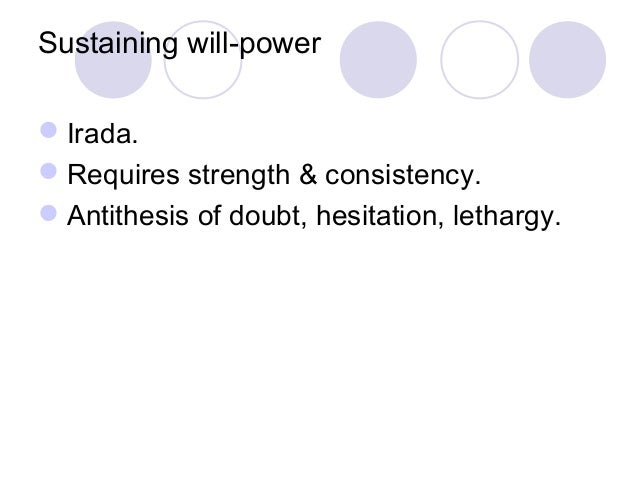 Sustaining will-power Irada. Requires strength & consistency. Antithesis of doubt, hesitation, lethargy.