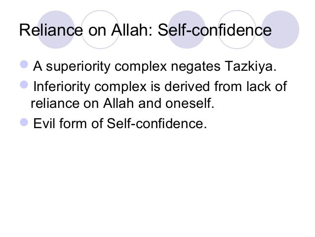 Reliance on Allah: Self-confidence A superiority complex negates Tazkiya. Inferiority complex is derived from lack of re...