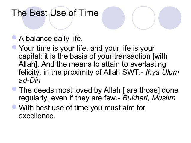 The Best Use of Time A balance daily life. Your time is your life, and your life is your capital; it is the basis of you...