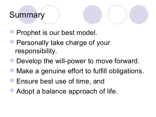 Summary Prophet is our best model. Personally take charge of your responsibility. Develop the will-power to move forwar...