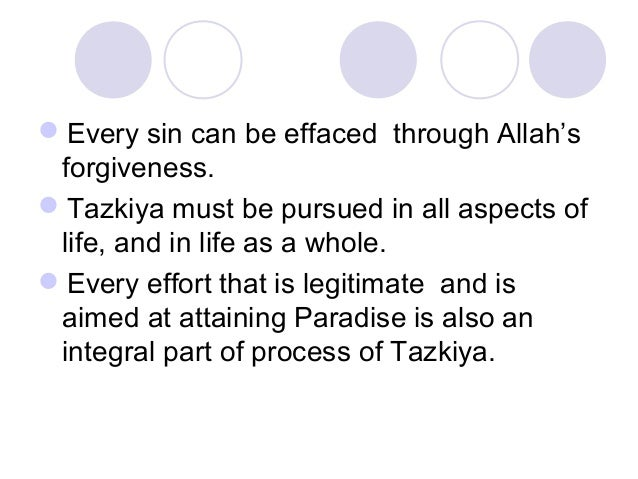 Every sin can be effaced through Allah's forgiveness. Tazkiya must be pursued in all aspects of life, and in life as a w...