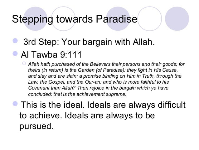 Stepping towards Paradise  3rd Step: Your bargain with Allah. Al Tawba 9:111  Allah hath purchased of the Believers the...