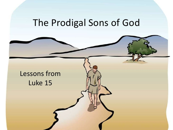 The Prodigal Sons of God<br />Lessons from Luke 15<br />