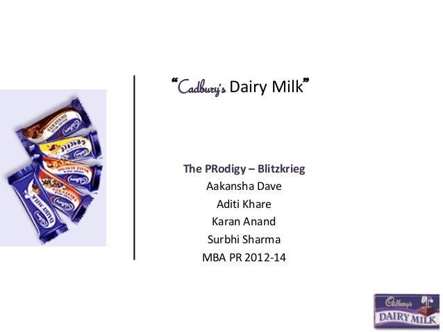"""Cadbury's Dairy Milk"" The PRodigy – Blitzkrieg Aakansha Dave Aditi Khare Karan Anand Surbhi Sharma MBA PR 2012-14"