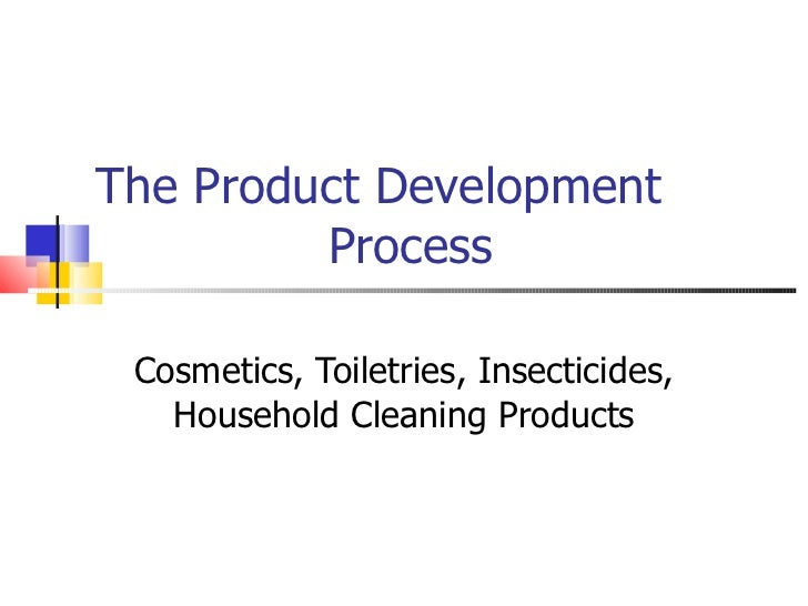 The Product Development    Process Cosmetics, Toiletries, Insecticides, Household Cleaning Products Murray Hunter
