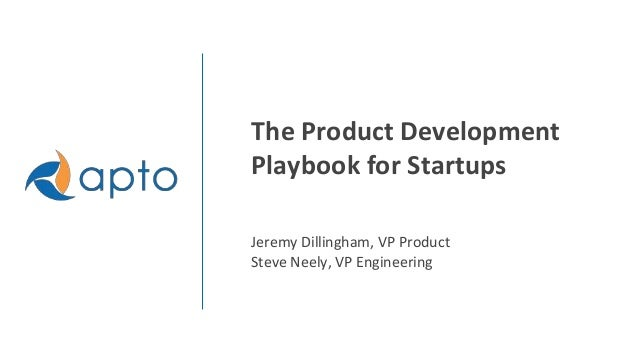 The Product Development Playbook for Startups Jeremy Dillingham, VP Product Steve Neely, VP Engineering