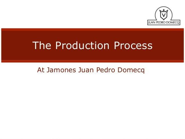 The Production ProcessAt Jamones Juan Pedro Domecq