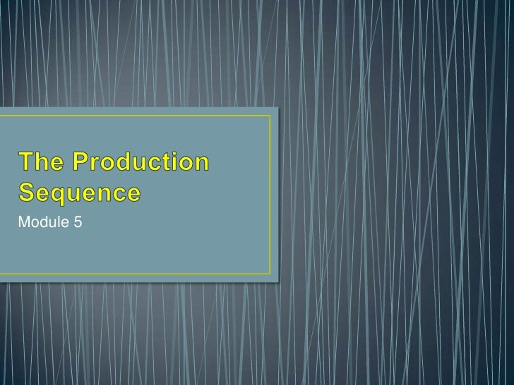 The Production Sequence<br />Module 5<br />