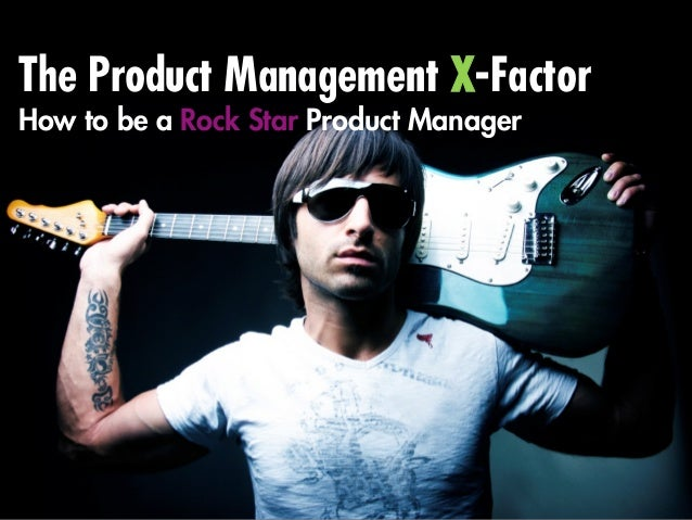 The Product Management X-FactorHow to be a Rock Star Product Manager