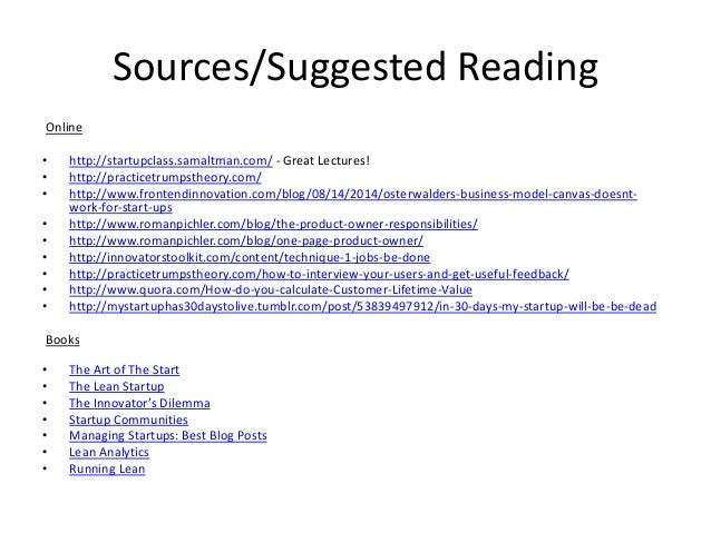 Sources/Suggested Reading Online • http://startupclass.samaltman.com/ - Great Lectures! • http://practicetrumpstheory.com/...