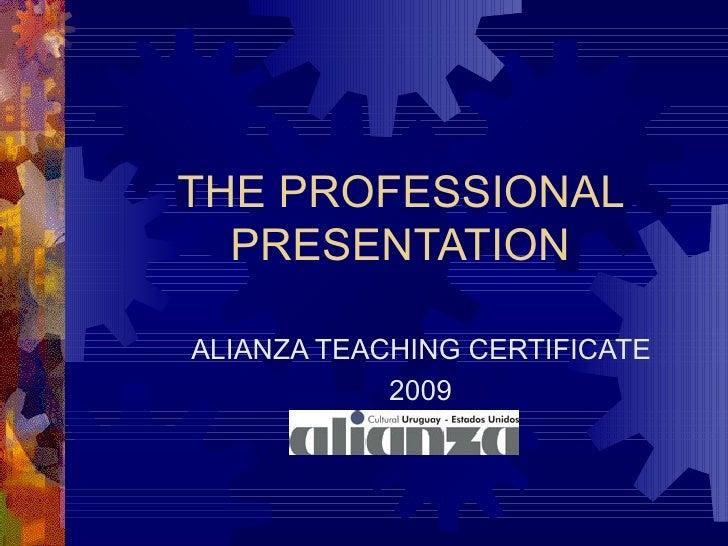THE PROFESSIONAL PRESENTATION ALIANZA TEACHING CERTIFICATE   2009