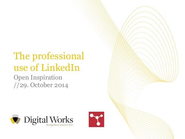 //1  Vi tror på værdien i at dele viden  The professional use of LinkedIn Open Inspiration //29. October 2014