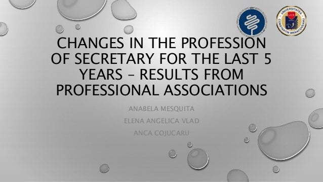 CHANGES IN THE PROFESSION OF SECRETARY FOR THE LAST 5 YEARS – RESULTS FROM PROFESSIONAL ASSOCIATIONS ANABELA MESQUITA ELEN...