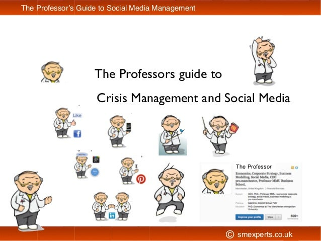 The Professors guide to smexperts.co.uk The Professor's Guide to Social Media Management The Professor Crisis Management a...