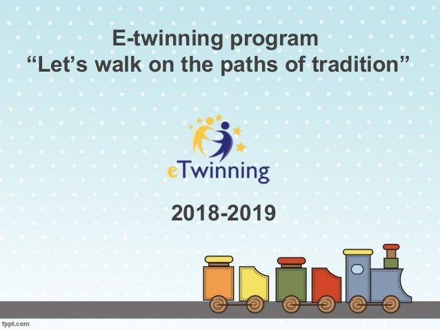 "E-twinning program ""Let's walk on the paths of tradition"" 2018-2019"