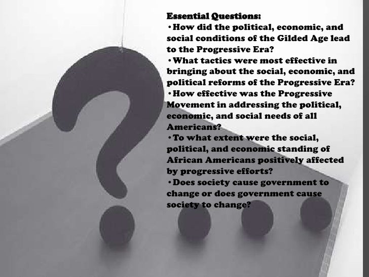 the changes offered by the gilded age and progressive era The progressives believed that these changes marked the end of the old order  and required the creation of a new order appropriate for the new industrial age.