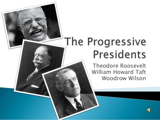 progressive presidents 2 essay Progressivism and the age of reform backwards planning curriculum units betsy hedberg, writer  president theodore roosevelt as a hunter who's captured two  bear he's apparently killed progressivism and the age of reform the progressive era was a period in the late 19th and early 20th centuries during which social, economic, and.