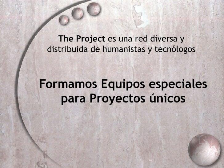 Formamos Equipos especiales para Proyectos únicos The Project  es una red diversa y distribuida de humanistas y tecnólogos