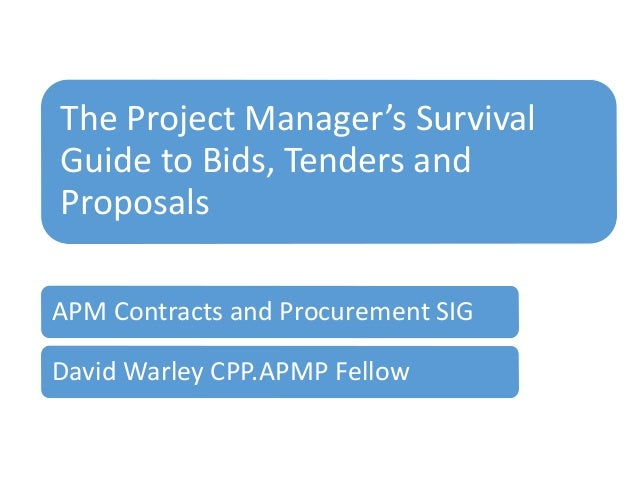 The Project Manager's Survival Guide to Bids, Tenders and Proposals APM Contracts and Procurement SIG David Warley CPP.APM...