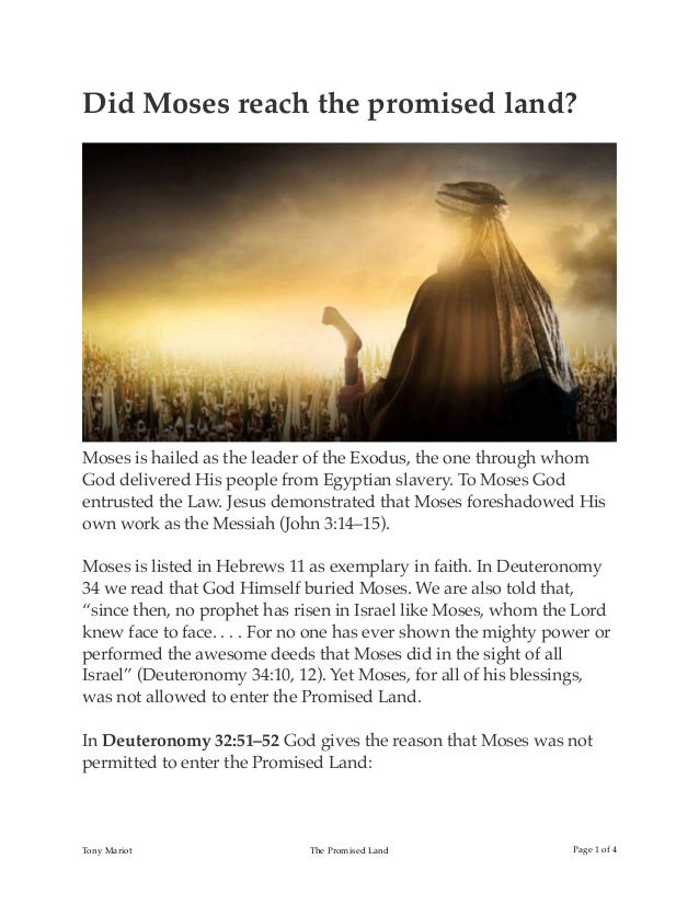 Did Moses reach the promised land? Moses is hailed as the leader of the Exodus, the one through whom God delivered His peo...