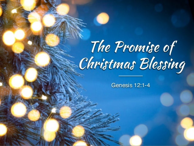 Genesis 12:1-4 The Promise of Christmas Blessing