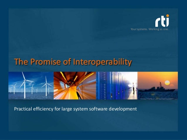 Your systems. Working as one.The Promise of InteroperabilityPractical efficiency for large system software development
