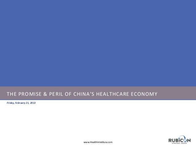 THE PROMISE & PERIL OF CHINA'S HEALTHCARE ECONOMY Friday, February 21, 2013  www.HealthIntelAsia.com