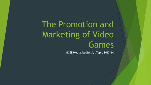 The Promotion and Marketing of Video Games GCSE Media Studies Set Topic 2013-14