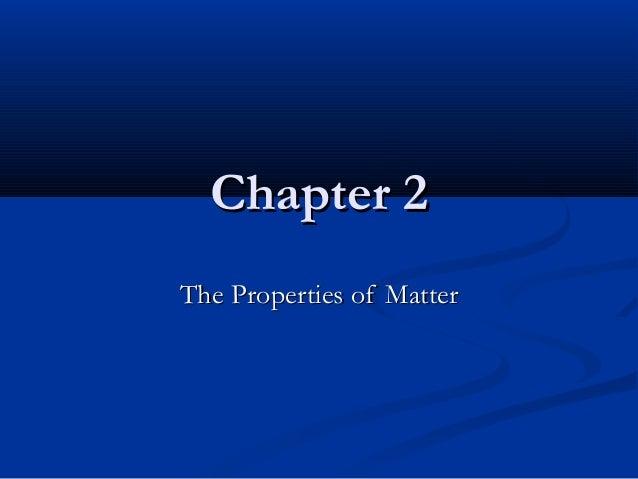 Chapter 2Chapter 2 The Properties of MatterThe Properties of Matter